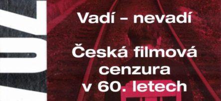 Vadí – nevadí. Česká filmová cenzura v 60. letech